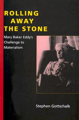 Image for Rolling Away the Stone: Mary Baker Eddy's Challenge to Materialism (Religion in North Am)