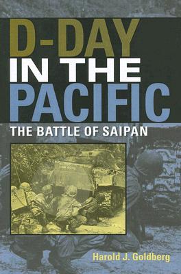 D-Day in the Pacific: The Battle of Saipan (Twentieth-Century Battles), Harold J. Goldberg