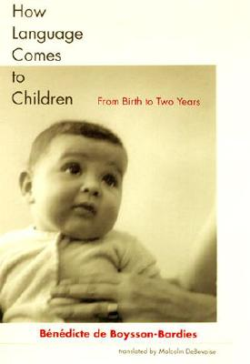 How Language Comes to Children: From Birth to Two Years, de Boysson-Bardies, Bénédicte
