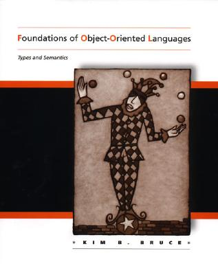 Foundations of Object-Oriented Languages: Types and Semantics, Kim B. Bruce