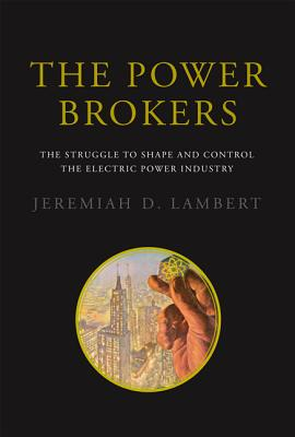 Image for The Power Brokers: The Struggle to Shape and Control the Electric Power Industry (The MIT Press)