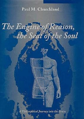 The Engine of Reason, the Seat of the Soul: A Philosophical Journey into the Brain/Book and Stereopticon 707, Churchland, Paul M.