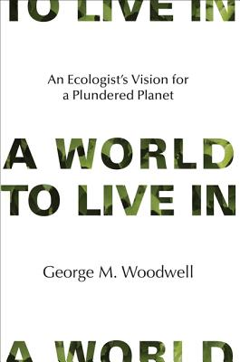 Image for A WORLD TO LIVE IN AN ECOLOGIST'S VISION FOR A PLUNDERED PLANET
