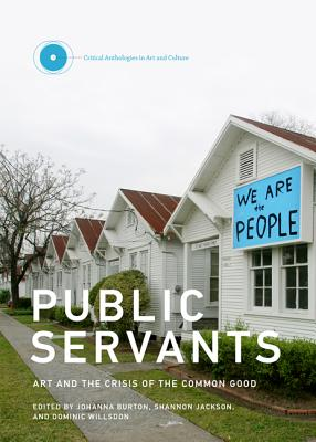 Image for Public Servants: Art and the Crisis of the Common Good (Critical Anthologies in Art and Culture)