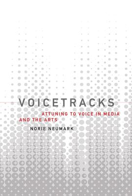 Image for Voicetracks: Attuning to Voice in Media and the Arts (Leonardo)