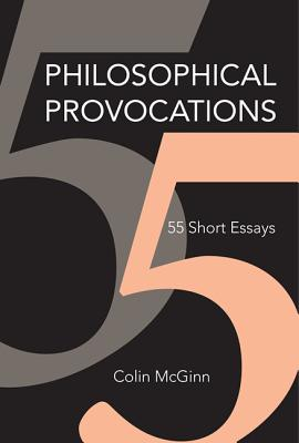 Philosophical Provocations: 55 Short Essays (MIT Press), McGinn, Colin