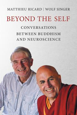 Image for Beyond the Self: Conversations Between Buddhism and Neuroscience (MIT Press)