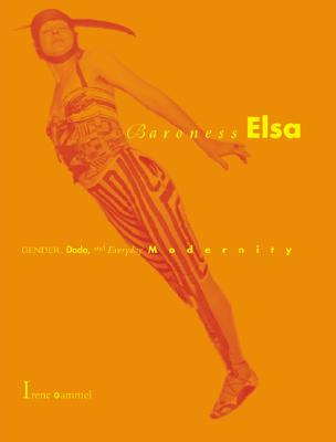 Image for Baroness Elsa: Gender, Dada, and Everyday Modernity--A Cultural Biography