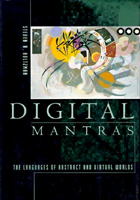 Image for Digital Mantras: The Languages of Abstract and Virtual Worlds