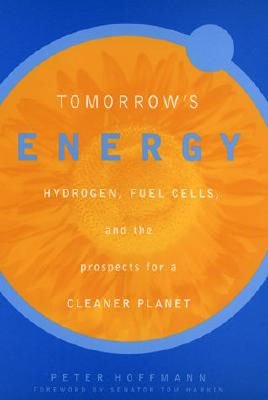 Tomorrow's Energy: Hydrogen, Fuel Cells, and the Prospects for a Cleaner Planet, Hoffmann, Peter; Harkin, Tom