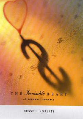 Image for The Invisible Heart: An Economic Romance