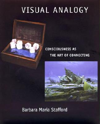 Visual Analogy: Consciousness as the Art of Connecting, Stafford, Barbara Maria