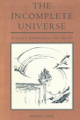 The Incomplete Universe: Totality, Knowledge, and Truth (MIT Press), Grim, Patrick