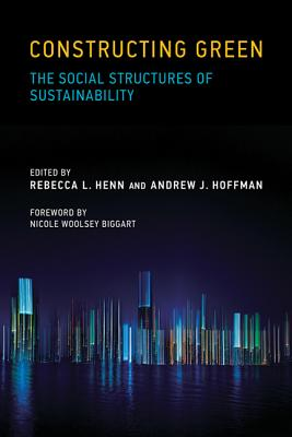 Image for Constructing Green: The Social Structures of Sustainability (Urban and Industrial Environments)