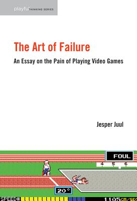 The Art of Failure: An Essay on the Pain of Playing Video Games (Playful Thinking), Juul, Jesper