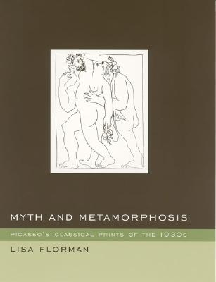 Image for Myth and Metamorphosis: Picasso's Classical Prints of the 1930s