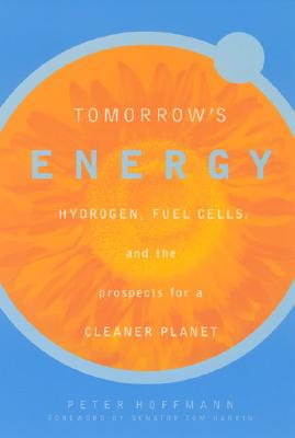 Tomorrow's Energy: Hydrogen, Fuel Cells, and the Prospects for a Cleaner Planet, Hoffmann, Peter