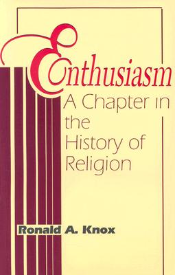 Enthusiasm: A Chapter in the History of Religion, Knox, Ronald A.