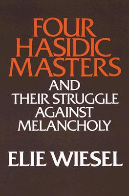 Four Hasidic Masters and Their Struggle Against Melancholy (Ward-Phillips Lectures in English Language & Literature), ELIE WIESEL