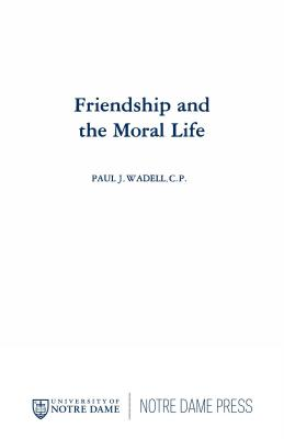 Image for Friendship and the Moral Life