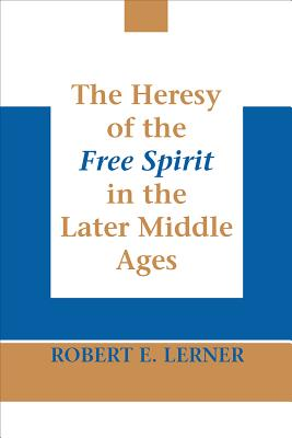Image for Heresy of the Free Spirit in the Later Middle Ages, The (Erasmus Institute Bo)