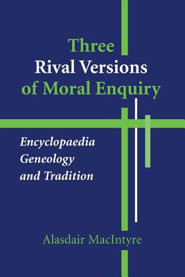 Three Rival Versions of Moral Enquiry: Encyclopaedia, Genealogy, and Tradition, ALASDAIR MACINTYRE