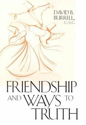 Friendship and Ways to Truth, Fr David B.  C.S.C. Burrell