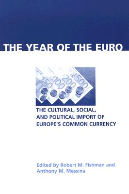 Image for Year of the Euro: The Cultural, Social, and Political Import of Europe's Common Currency (Contemporary European Politics and Society)