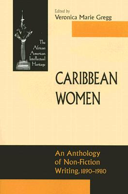 Caribbean Women: An Anthology Of Non-Fiction Writing 1890 (ND Afro/Amer Intellectual Heritage), Gregg, Veronica Marie