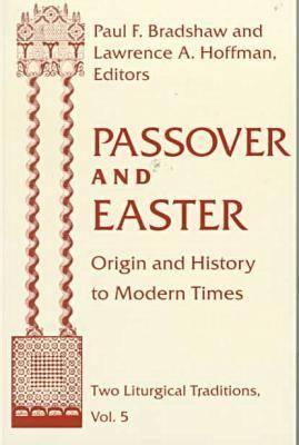 Passover Easter: Origin & History to Modern Times (Two Liturgical Traditions), Rabbi Lawrence A.Hoffman, Paul F. Bradshaw