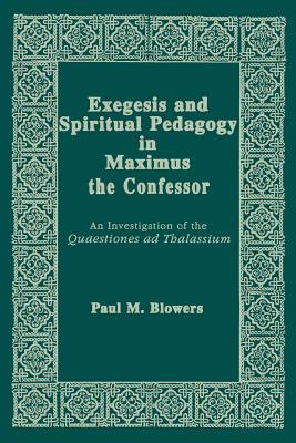 Image for Exegesis and Spiritual Pedagogy in Maximus the Confessor: An Investigation of the Quaestiones Ad Thalassium (Christianity and Judaism in Antiquity)