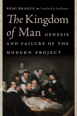 Image for The Kingdom of Man: Genesis and Failure of the Modern Project (Catholic Ideas for a Secular World)