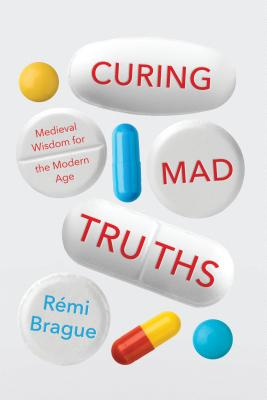 Image for Curing Mad Truths: Medieval Wisdom for the Modern Age (Catholic Ideas for a Secular World)
