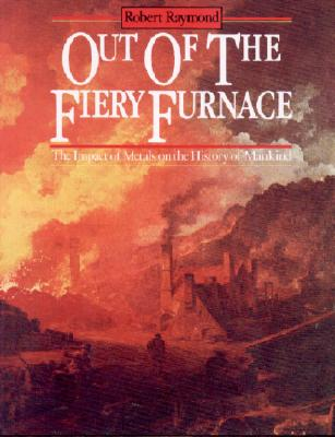 Image for Out of the Fiery Furnace: The Impact of Metals on the History of Mankind