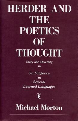 Herder and the Poetics of Thought: Unity and Diversity in on Diligence in Several Learned Languages, Morton, Michael  M.