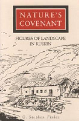 Nature's Covenant: Figures of Landscape in Ruskin, Finley, C. Stephen