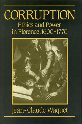 Image for CORRUPTION: ETHICS AND POWER IN FLORENCE, 1600-1700