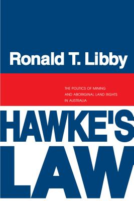 Image for Hawke's Law: The Politics of Mining and Aboriginal Land Rights in Australia