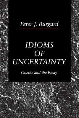 Image for Idioms of Uncertainty: Goethe and the Essay