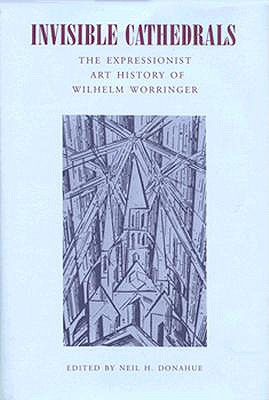 Image for Invisible Cathedrals: The Expressionist Art History of Wilhelm Worringer (Middle Ages)