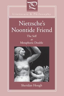 Nietzsche's Noontide Friend: The Self as Metaphoric Double [Series: Literature & Philosophy]