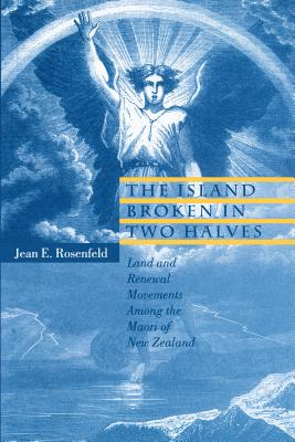 Image for Island Broken in Two Halves: Land and Renewal Movements Among the Maori of New Zealand (Hermeneutics, Studies in the History of Religions (Universit), The