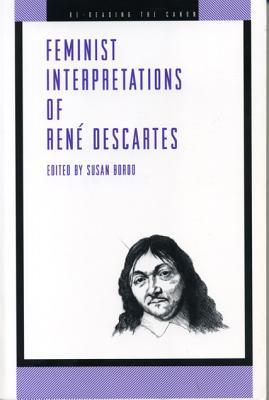 Feminist Interpretations of René Descartes (Re-Reading the Canon)