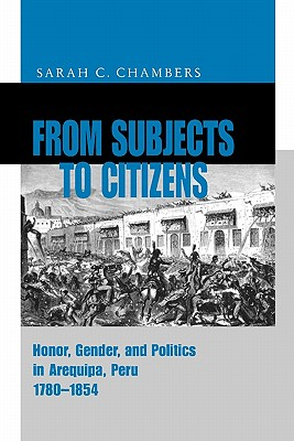 Image for From Subjects to Citizens: Honor, Gender, and Politics in Arequipa, Peru, 1780?1854
