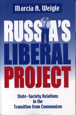 Image for Russia's Liberal Project: State-Society Relations in the Transition from Communism (Post-Communist Cultural Studies Series)