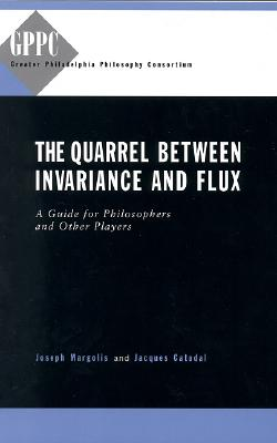 Image for The Quarrel Between Invariance and Flux: A Guide for Philosophers and Other Players (Studies of the Greater Philadelphia Philosophy Consortium)