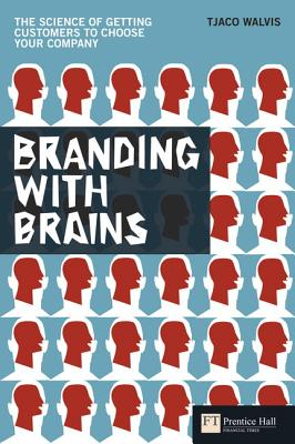 Image for Branding with Brains: The Science of Getting Customers to Choose Your Company (Financial Times Series)
