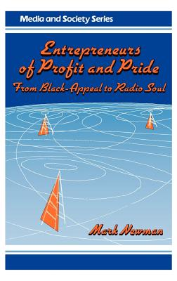 Entrepreneurs of Profit and Pride: From Black-Appeal to Radio Soul (Media and Society Series), Newman, Mark