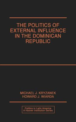 Image for The Politics of External Influence in the Dominican Republic (Politics in Latin America)