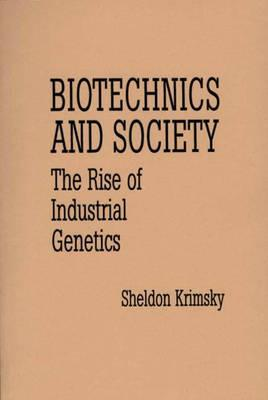 Image for Biotechnics and Society: The Rise of Industrial Genetics (Contributions in Afro-American and)